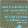 « Justices militaires et guerres mondiales (Europe 1914-1950) »