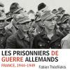 « Les prisonniers de guerre allemands. France, 1944-1949 » de Fabien Théofilakis