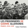 « Les prisonniers de guerre allemands. France, 1944-1949 » de Fabien Théofilakis