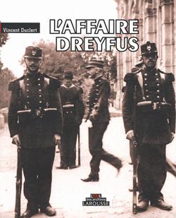 L'Affaire Dreyfus, Vincent Duclert, Larousse, avril 2009.