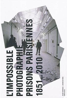 L'impossible photographie, prisons parisiennes 1851-2010, Musée Carnavalet