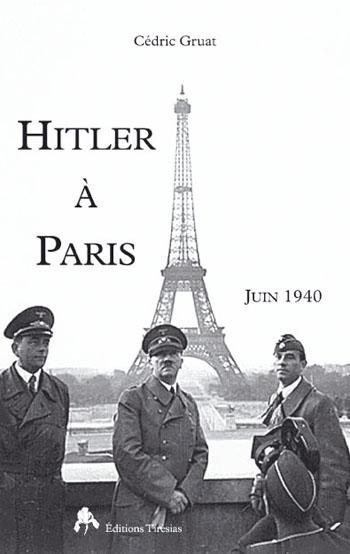 """Couverture du livre de Cédric Gruat : """"Hitler à Paris, juin 1940"""", aux éditions Tirésias."""