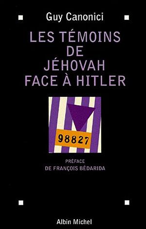 Les Témoins de Jéhovah face à Hitler, Guy Canonici, préface de François Bédarida, éditions Albin Michel, 1998