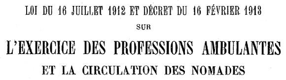 Loi du 16 juillet 1912 et décret du 16 février 1913 sur la circulation de nomades en France.