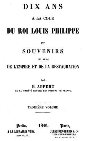 Dix ans à la cour de Louis-Philippe et souvenirs du tems de l'Empire et de la Restauration, Benjamin Appert, 1846