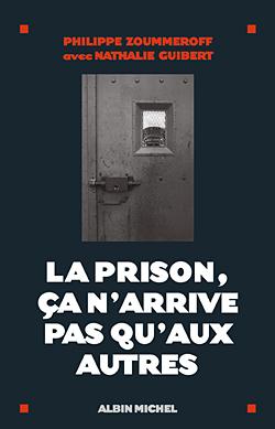 La prison, çà n'arrive pas qu'aux autres, de Philippe Zoummeroff, chez Albin Michel