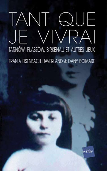 """Tant que je vivrai"" de Frania Eisenbach Haverland et Dany Boimare, 2e édition, 2011."
