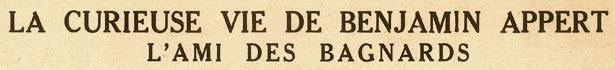 """""""La curieuse vie de Benjamin Appert, l'ami des bagnards"""" : titre du journal Détective du 4 avril 1929"""