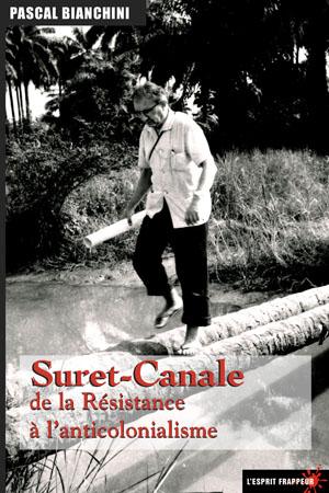 Suret-Canale, De la Résistance à l'anticolonialisme, de Pascal Bianchini, Éditions Esprit Frappeur, mars 2011.
