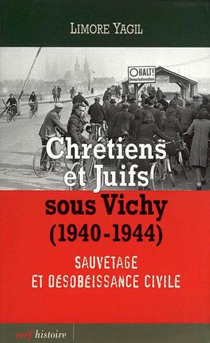 """""""Chrétiens et Juifs sous Vichy (1940-1944) - Sauvetage et désobéissance civile"""" de Limore Yagil"""