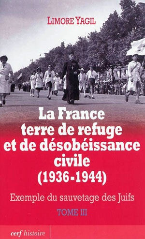 """""""La France terre de refuge et de désobéissance civile (1936-1944) - Exemple du sauvetage des Juifs"""" Tome 3, Limore Yagil"""