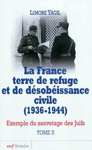 """""""La France terre de refuge et de désobéissance civile (1936-1944), Exemple du sauvetage des juifs"""" - Tome 2"""