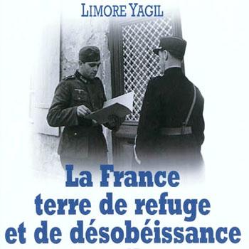 """""""La France terre de refuge et de désobéissance civile (1936-1944), exemple du sauvetage des juifs"""" : trilogie de Limore Yagil"""