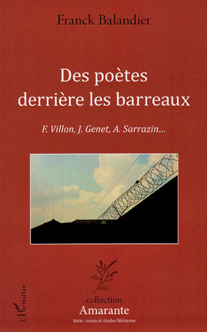 """""""Des poètes derrière les barreaux : F. Villon, J. Genet, A. Sarrazin…"""" étude littéraire de Franck Balandier. Édition L'Harmattan."""