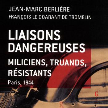 «Liaisons dangereuses– Miliciens, truands, résistants, Paris, 1944», Perrin, 2013.