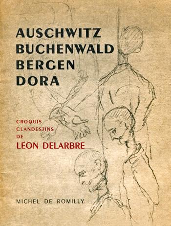 Léon DELARBRE, Dora, Auschwitz, Buchenwald, Bergen-Belsen, Croquis clandestins, Éditions Michel de Romilly, Paris, 1945.