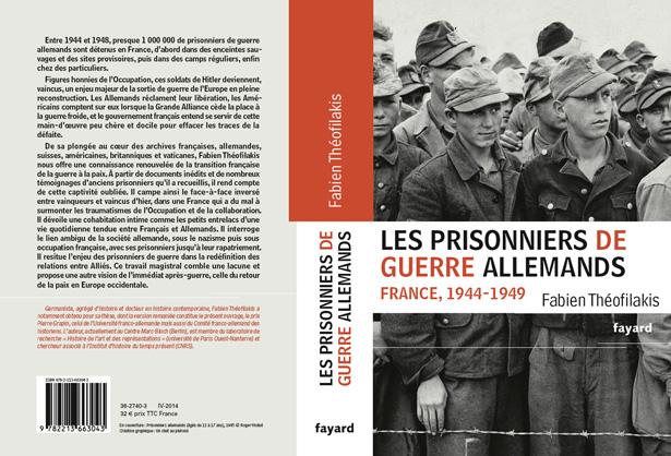 Fabien Théofilakis  Les prisonniers de guerre allemands. France, 1944-1949. Une captivité de guerre en temps de paix  Fayard, avril 2014