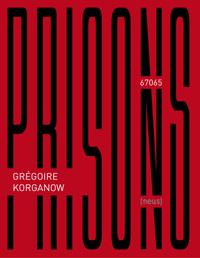 """Livre """"Prisons 67065"""" aux éditions Neus, Grégoire Korganow"""