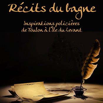 « Récits du bagne – Inspirations policières de Toulon à l'Île du Levant » coordonné par Anaïs Escudier.