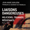 LIAISONS DANGEREUSES. MILICIENS, TRUANDS, RÉSISTANTS. PARIS, 1944
